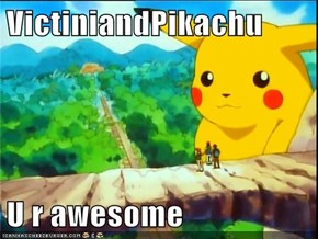 VictiniandPikachu  U r awesome