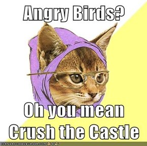 Angry Birds?  Oh you mean Crush the Castle