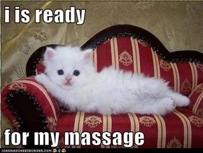 i is ready  for my massage