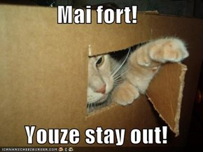 Mai fort!  Youze stay out!