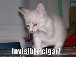 Invisible cigar!