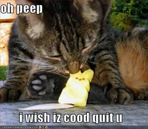 oh peep  i wish iz cood quit u