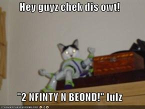 "Hey guyz chek dis owt!  ""2 NFINTY N BEOND!"" lulz"
