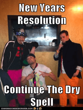 New Years Resolution   Continue The Dry Spell