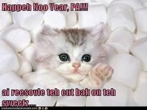 Happeh Noo Year, PA!!!  ai reesovle teh cut bak on teh sweetz....