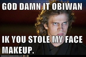 GOD DAMN IT OBIWAN  IK YOU STOLE MY FACE MAKEUP.