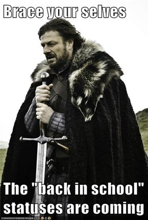 "Brace your selves  The ""back in school"" statuses are coming"