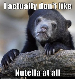 I actually don't like  Nutella at all
