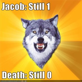 Jacob: Still 1  Death: Still 0