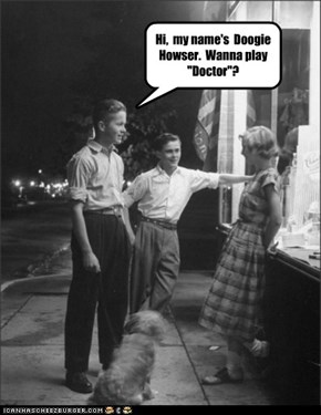 "Hi,  my name's  Doogie  Howser.  Wanna play  ""Doctor""?"