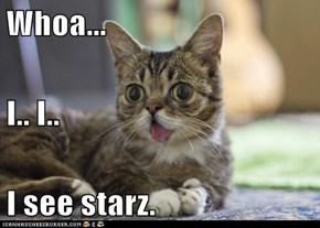 Whoa... I.. I.. I see starz.