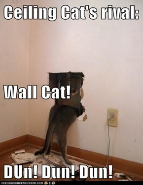 Ceiling Cat's rival: Wall Cat! DUn! Dun! Dun!