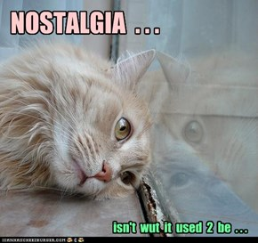 NOSTALGIA  . . .