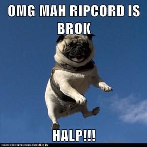 OMG MAH RIPCORD IS BROK  HALP!!!