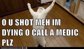 O U SHOT MEH IM DYING O CALL A MEDIC PLZ