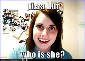 pizza hut  who is she?