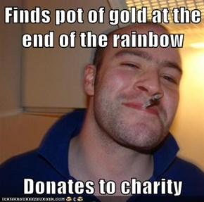 Finds pot of gold at the end of the rainbow  Donates to charity