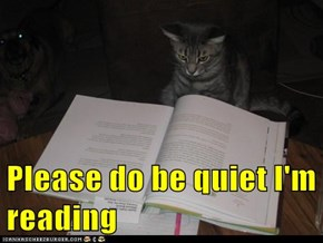 Please do be quiet I'm reading