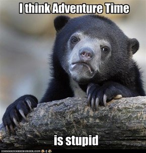 I think Adventure Time