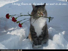 I bring flours en she makes me wait in da sno..