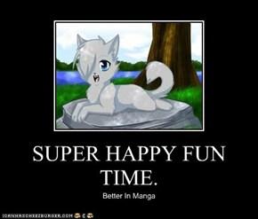 SUPER HAPPY FUN TIME.
