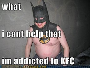 what i cant help that im addicted to KFC
