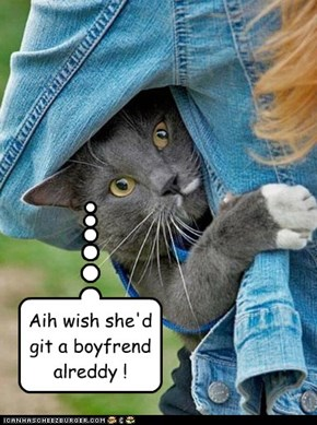 Aih wish she'd git a boyfrend alreddy !