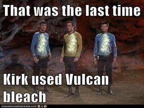 That was the last time  Kirk used Vulcan bleach