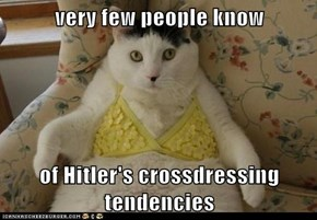 very few people know  of Hitler's crossdressing tendencies