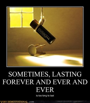 SOMETIMES, LASTING FOREVER AND EVER AND EVER