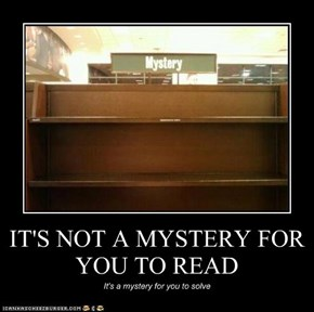 IT'S NOT A MYSTERY FOR YOU TO READ