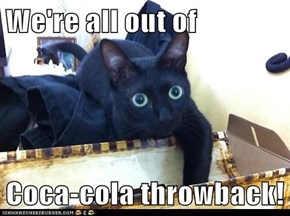 We're all out of  Coca-cola throwback!