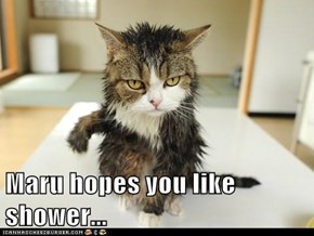 Maru hopes you like shower...