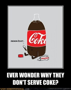 EVER WONDER WHY THEY DON'T SERVE COKE?