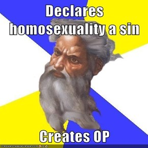 Declares homosexuality a sin  Creates OP