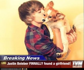 Breaking News - Justin Beieber FINNALLY found a girlfriend!