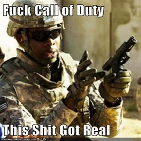 Fuck Call of Duty  This Shit Got Real