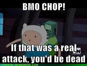 BMO CHOP!!!