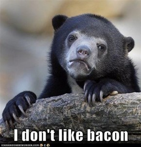 I don't like bacon