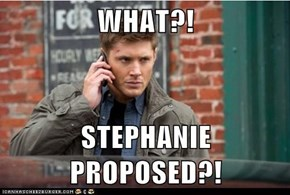 WHAT?!  STEPHANIE PROPOSED?!