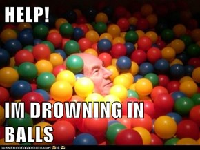 HELP!  IM DROWNING IN BALLS