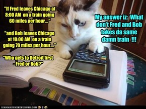 """If Fred leaves Chicago at 8:00 AM  on a train going 60 miles per hour...."""