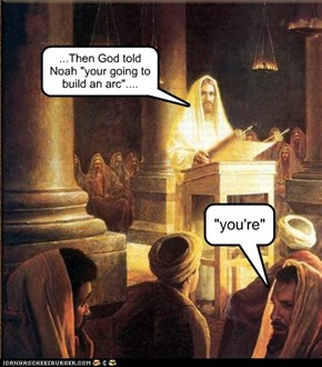 """...Then God told Noah """"your going to build an arc""""...."""