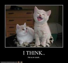 I THINK..