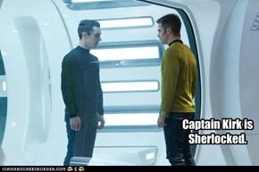 Captain Kirk is Sherlocked.