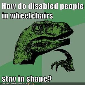 How do disabled people in wheelchairs  stay in shape?