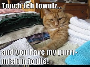 Touch teh towulz...  and you have my purrr-mishun to die!