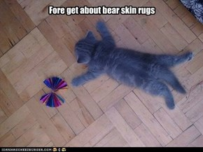 Fore get about bear skin rugs
