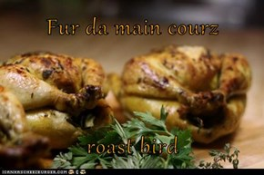 Fur da main courz  roast bird