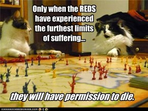 Only when the REDS have experienced the furthest limits of suffering...